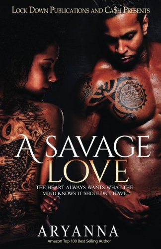 A Savage Love: The Heart Always Wants What The Mind Knows It Shouldn't Have (Volume 1)
