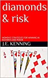 diamonds & risk: WOMEN'S STRATEGIES FOR WINNING IN BUSINESS AND POKER