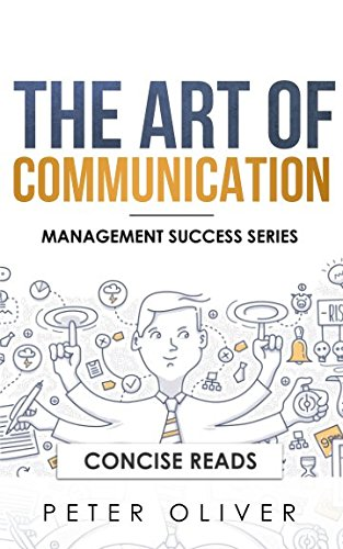 The Art Of Communication: How to Inspire and Motivate Success Through Better Communication (Management Success) pdf epub