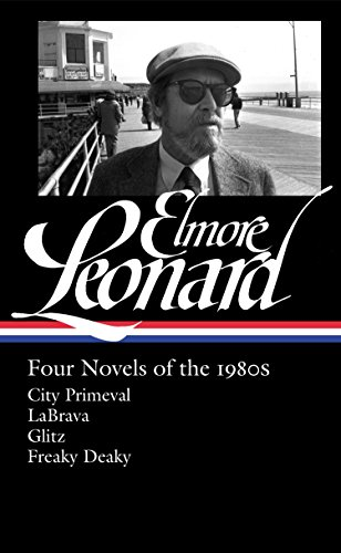 Elmore Leonard: Four Novels of the 1980s (LOA #267): City Primeval / LaBrava / Glitz / Freaky Deaky (Library of America Elmore Leonard Edition)