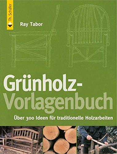 Grünholz-Vorlagenbuch: Über 300 Ideen für traditionelle Holzarbeiten (HolzWerken)