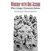 Worship with One Accord: Where Liturgy and Ecumenism Embrace