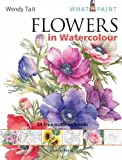 Flowers in Watercolour, Wendy Tait, 1844486583