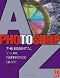 Photoshop 7.0 A-Z: The Essential Visual Reference Guide