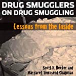 Drug Smugglers on Drug Smuggling: Lessons from the Inside | Scott H. Decker,Margaret Townsend Chapman