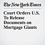 Court Orders U.S. To Release Documents on Mortgage Giants | Gretchen Morgenson