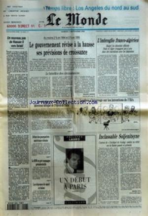 MONDE (LE) [No 15428] du 03/09/1994 - UN NOUVEAU PAS DE HASSAN II VERS ISRAEL - LE GOUVERNEMENT REVISE LA HAUSSE SES PREVISIONS DE CROISSANCE - LE BENEFICE DES CIRCONSTANCES PAR PHILIPPE LABARDE - L'IMBROGLIO FRANCO-ALGERIEN PAR CATHERINE SIMON - UN ENTRETIEN AVEC HUGUES GALL DIRECTEUR DELEGUE DE L'OPERA DE PARIS - LONDRES S'INTERROGE SUR LES INTENTIONS DE L'IRA - DEBUT DES POURPARLERS AMERICANO-CUBAINS - LE RPR EN PRE-CAMPAGNE PRESIDENTIELLE - LES DEPENSES DE SANTE EN BAISSE - UN DEBUT A PAR
