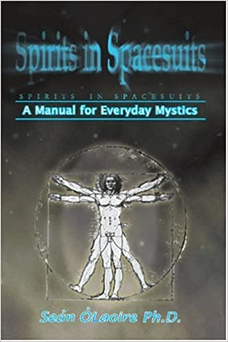 Spirits in Spacesuits - A Manual for Everyday Mystics: Sean ...