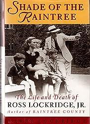 Shade of the Raintree: The Life and Death of Ross Lockridge, Jr.