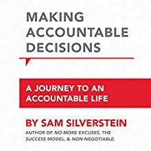 Making Accountable Decisions: A Journey to an Accountable Life: No More Excuses Audiobook by Sam Silverstein Narrated by Rich Germaine