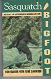 Sasquatch and Bigfoot : The Search for North Americas Incredible Creature