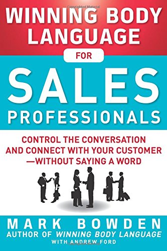 Read Online Winning Body Language for Sales Professionals:   Control the Conversation and Connect with Your Customer―without Saying a Word pdf