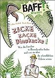 BAFF! Wissen - Zicke, zacke, Dinokacke!: Was die Forscher in Riesenhaufen finden und was sie über die schrecklichen Echsen wissen