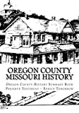 img - for Oregon County Missouri History: Oregon County Missouri History (Volume 1) book / textbook / text book