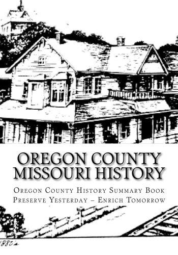 Oregon County Missouri History: Oregon County Missouri History (Volume 1)