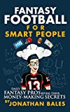 Fantasy Football for Smart People: Daily Fantasy Pros Reveal Their Money-Making Secrets