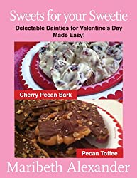 Sweets for Your Sweetie: Delectable Dainties for Valentine's Day Made Easy! (English Edition)