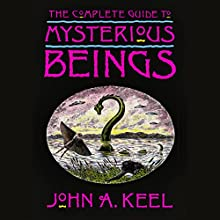 The Complete Guide to Mysterious Beings Audiobook by John A. Keel Narrated by Pete Ferrand