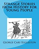 Strange Stories from History for Young People, George Eggleston, 147936164X