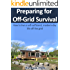 Preparing for Off-Grid Survival: How to live a self-sufficient, modern-day life off the grid