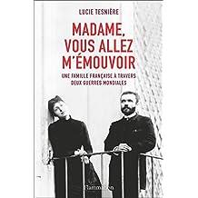 Madame, vous allez m'émouvoir. Une famille française à travers deux guerres mondiales (DOCS, TEMOIGNAG) (French Edition)