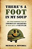 There's a Foot in My Soup: ...and Other Humorous Tales of American Soldiers in Their Days in Vietnam