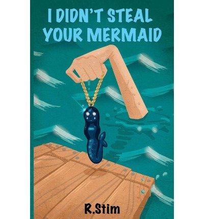 [ { I DIDN'T STEAL YOUR MERMAID } ] by Stim, R (AUTHOR) Dec-27-2012 [ Paperback ]