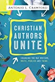 img - for Christian Authors Unite: Changing the Way Writers, Write, Publish and Think book / textbook / text book