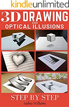 3d Drawing and Optical Illusions: How to Draw Optical Illusions and 3d Art Step by Step Guide for Kids, Teens and Students