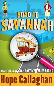Road to Savannah: A Made in Savannah Cozy Mystery (Made in Savannah Cozy Mysteries Series Book 2) by [Callaghan, Hope]