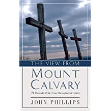 View From Mount Calvary, The: 24 Portraits of the Cross Throughout Scripture