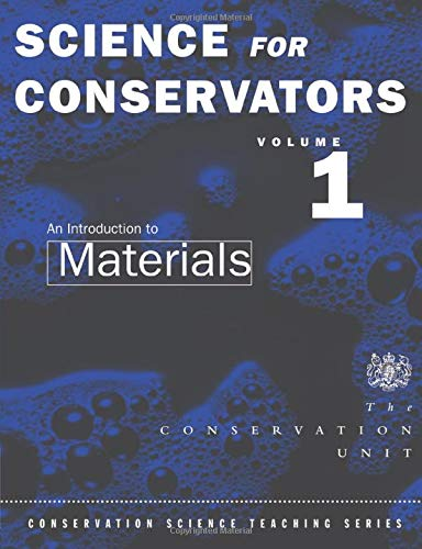 Science For Conservators: Volume 1: An Introduction to Materials (Heritage: Care-Preservation-Management)