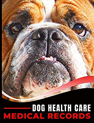 Dog Health Care Medical Records Book: Medication, Immunization Log Notebook with Pet Sitter Daily Care Notes, Bulldog Cover (Pet Travel Log Books Vol 3)