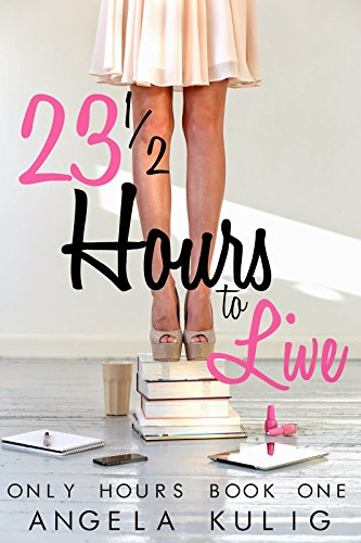 23 1/2 Hours to Live (Only Hours) by [Kulig, Angela]