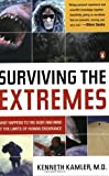 Surviving the Extremes: What Happens to the Human Body at the Limits of Human Endurance by Kenneth Kamler (Dec 28 2004)