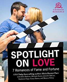 Spotlight on Love: 7 Romances of Fame & Fortune by [Pace, Alicia Hunter]