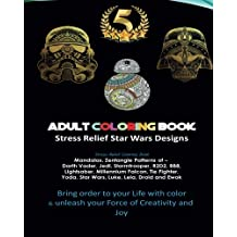 Adult Coloring Book Designs: Stress Relief Coloring Book: Star War Designs, Mandalas, Zentangle - Darth Vader, Jedi, Stormtrooper, R2D2, BB8, Lightsaber, Millennium Falcon, Tie Fighter, Yoda, Star Wars, Luke, Leia, Droid, Ewok Patterns: Inspired by star wars the force awakens, star wars 7, darth vader, The Force Awakens, r2d2, A New Hope, star wars 8 The Last Jedi, Clone Wars, Chewbacca, Darth Maul, new star wars