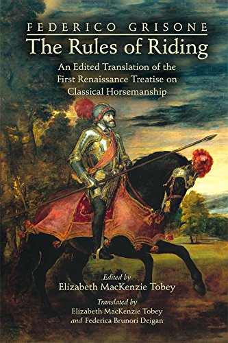 Federico Grisone's 'The Rules of Riding': An Edited Translation of the First Renaissance Treatise on Classical Horsemanship (Medieval and Renais Text Studies Band 454)