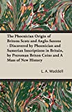 The Phoenician Origin of Britons Scots and Anglo-Saxons - Discovered by Phoenician and Sumerian Insc by