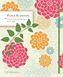 Paper Blossoms: A Book of Beautiful Bouquets for the Table (Dining Room Centerpieces Books, Coffee Table Books) (Pop Up Book)