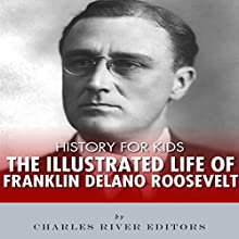 History for Kids: The Illustrated Life of Franklin D. Roosevelt Audiobook by Charles River Editors Narrated by David Zarbock