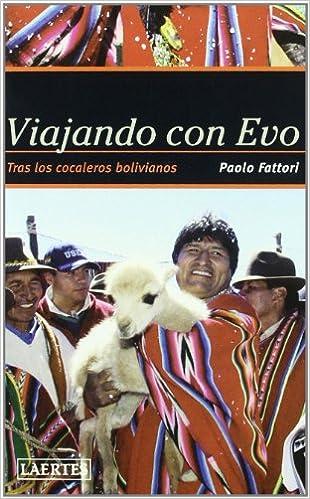 Viajando con Evo: Tras los cocaleros bolivianos Nan-Shan: Amazon.es: Paolo Fattori, Guillermo Piro: Libros