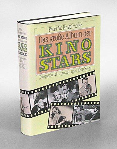 Das große Album der Kinostars. Internationale Stars auf über 1000 Fotos (incl. Biographien)