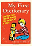 """My First Dictionary - Corrupting Young Minds One Word at a Time"" av Ross Horsley"