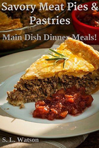 Savory Meat Pies & Pastries: Main Dish Dinner Meals! (Southern Cooking Recipes Book 20) by [Watson, S. L.]