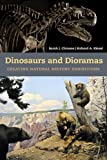 Dinosaurs and Dioramas : Creating Natural History Exhibitions, Chicone, Sarah J. and Kissel, Richard A., 161132274X