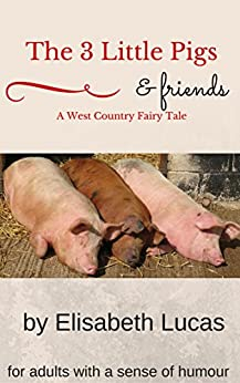 The Three Little Pigs: A West Country Fairy Tale by [Lucas, Elisabeth]