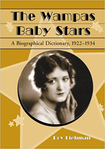 The Wampas Baby Stars: A Biographical Dictionary, 1922-1934