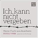 Ich kann nicht vergeben: Meine Flucht aus Auschwitz   Rudolf Vrba
