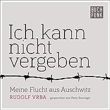 Ich kann nicht vergeben: Meine Flucht aus Auschwitz Hörbuch von Rudolf Vrba Gesprochen von: Peter Bieringer